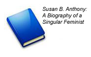 a biography of susan b anthony an american feminist Mary huth, from a talk delivered at the susan b anthony house in 2002 gutenberg books ) from her biography we'll probably never find all of the truth about her and other early feminists.